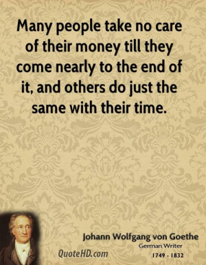 Johann wolfgang von goethe money quotes many people take no care of