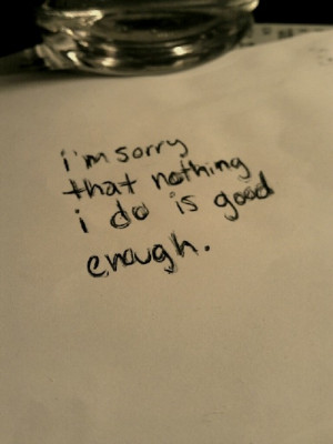 Im Sorry Im Not Good Enough QuotesBest Quotes About Life | We Heart It