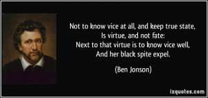 ... virtue, and not fate: Next to that virtue is to know vice well, And