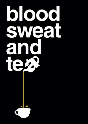 Blood, Sweat and Loose Leaf Tea; is this a reflection of the a tea ...