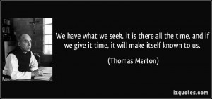 quote-we-have-what-we-seek-it-is-there-all-the-time-and-if-we-give-it ...