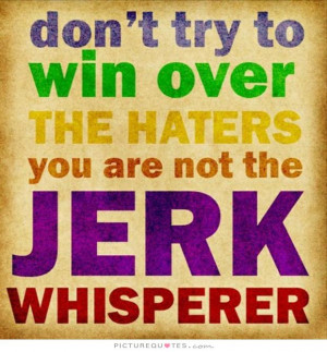 Haters Gonna Hate Quotes And Sayings Haters gonna hate quotes