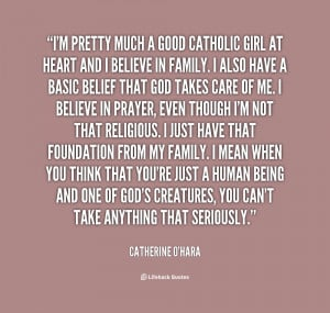pretty much a good Catholic girl at heart and I believe in ...