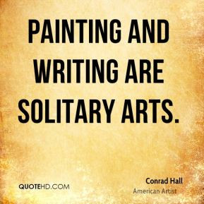 Conrad Hall - Painting and writing are solitary arts.