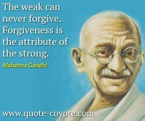 Mahatma-Gandhi - The weak can never forgive. Forgiveness is the ...