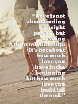 Love is not about finding the right person, but #creating a right ...
