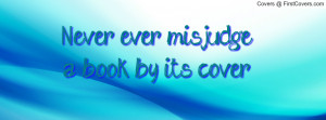 Never ever misjudge a book by its cover Profile Facebook Covers