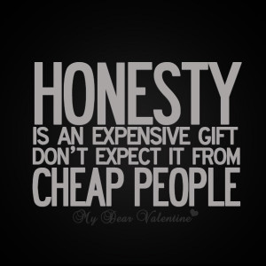 life quotes - Honesty is an expensive gift
