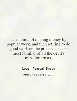 of making money by popular work, and then retiring to do good work ...