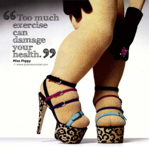 miss piggy quotes | love Miss Piggy and I totally agree: wearing heels ...