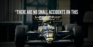 ... no small accidents on this circuit. - Ayrton Senna at Lifehack Quotes