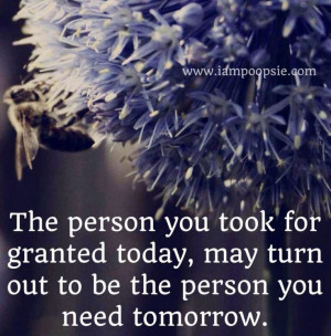 Don't take people for granted quote via www.IamPoopsie.com
