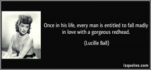 ... entitled to fall madly in love with a gorgeous redhead. - Lucille Ball