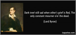 Dark tree! still sad when other's grief is fled, The only constant ...