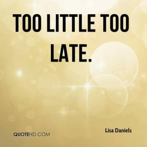 Lisa Daniels - too little too late.