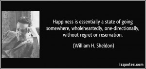 Happiness is essentially a state of going somewhere, wholeheartedly ...