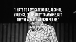 quote-Hunter-S.-Thompson-i-hate-to-advocate-drugs-alcohol-violence ...