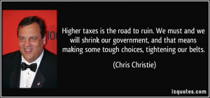... making some tough choices, tightening our belts. - Chris Christie