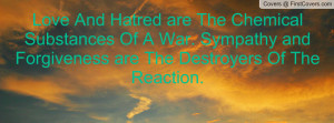 Love And Hatred are The Chemical Substances Of A War. Sympathy and ...
