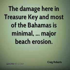 Craig Roberts - The damage here in Treasure Key and most of the ...