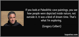 More Gregory Colbert Quotes
