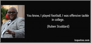 ... played football, I was offensive tackle in college. - Ruben Studdard