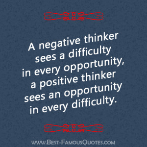 negative thinker sees a difficulty in every opportunity, a positive ...