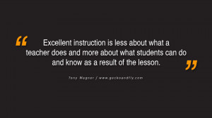 Quotes on Education Excellent instruction is less about what a teacher ...