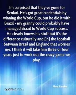 Gary Lineker - I'm surprised that they've gone for Scolari. He's got ...