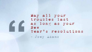 ... last as long as your New Year's resolutions ~ Blessing Quote
