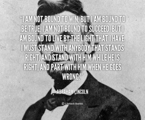 quote-Abraham-Lincoln-i-am-not-bound-to-win-but-40892.png