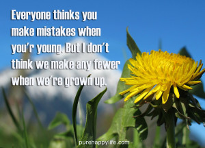 you make mistakes when you're young. But I don't think we make ...