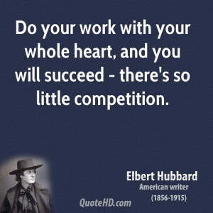 Do your work with your whole heart, and you will succeed - there's so ...