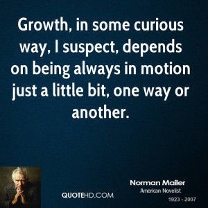 Growth, in some curious way, I suspect, depends on being always in ...