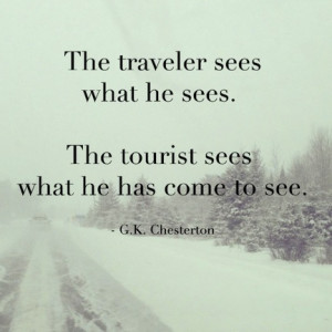 The traveler sees what he sees. The tourist sees what he has come to ...