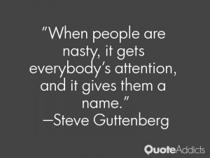 steve guttenberg quotes when people are nasty it gets everybody s ...