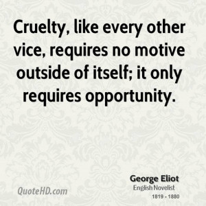 Cruelty, like every other vice, requires no motive outside of itself ...