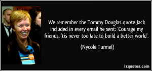 We remember the Tommy Douglas quote Jack included in every email he ...
