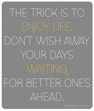 Do this Lindsey --> Enjoy Life
