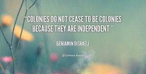 Colonies do not cease to be colonies because they are independent ...
