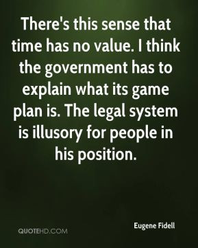 time has no value. I think the government has to explain what its game ...