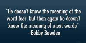 "... again he doesn't know the meaning of most words"" – Bobby Bowden"