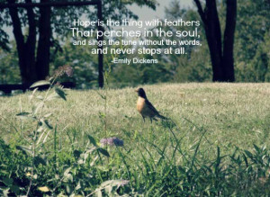with feathers that perches in the soul, and sings the tune without ...