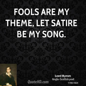 Fools are my theme let satire be my song