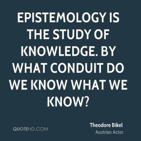 theodore-bikel-theodore-bikel-epistemology-is-the-study-of-knowledge ...