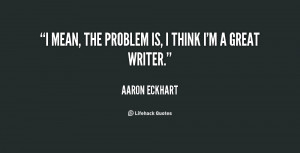 quote Aaron Eckhart i mean the problem is i think 12253 png