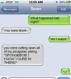 funny you were drunk last night cut open pineapples spongebob i know ...