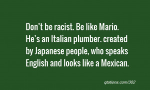 quote of the day: Don't be racist. Be like Mario. He's an Italian ...