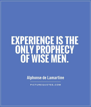 Wisdom Quotes Experience Quotes Wise Man Quotes Prophecy Quotes ...