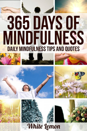 ... 365 Days of Mindfulness: Daily Mindfulness Tips and Quotes (Over 365